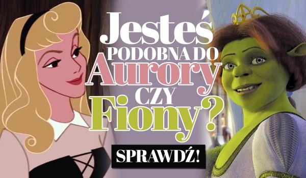 Przypominasz księżniczkę Fionę czy Aurorę?