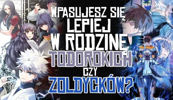 Wpasujesz sięlepiej w rodzinę Todorokich czy Zoldycków?