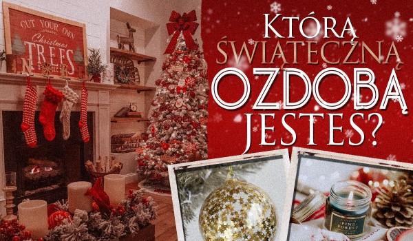 Którą świąteczną ozdobę przypominasz?