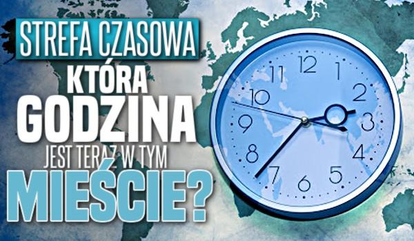 Strefa czasowa: Która godzina jest teraz w tym mieście?