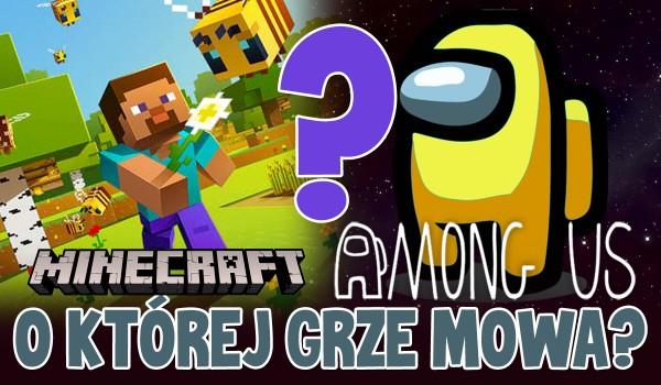 Minecraft czy Among Us? O której grze mowa?