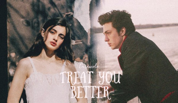 Treat you better — 00.00