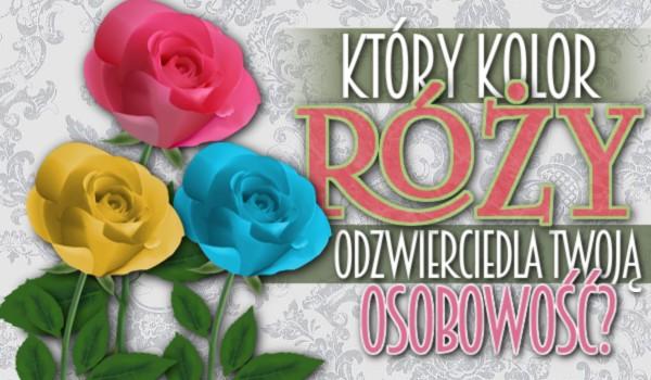 Który kolor róży odzwierciedla Twoją osobowość?