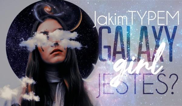 Jakim typem Galaxy Girl jesteś?