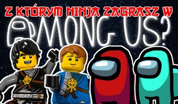 Z którym ninja zagrasz w Among Us?