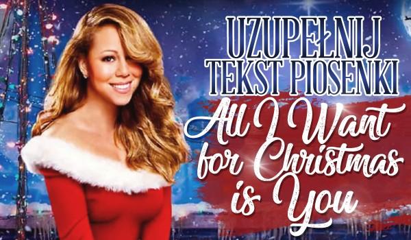 "Uzupełnij tekst piosenki ""All I Want For Christmas Is You""!"