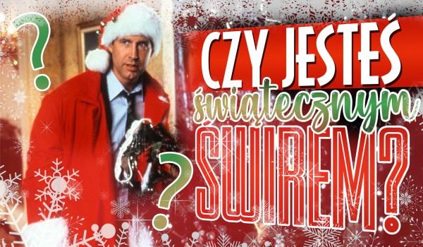 Czy jesteś świątecznym świrem?