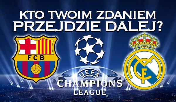 Piłka nożna: Kto Twoim zdaniem przejdzie dalej w UEFA Champions League w tym roku?