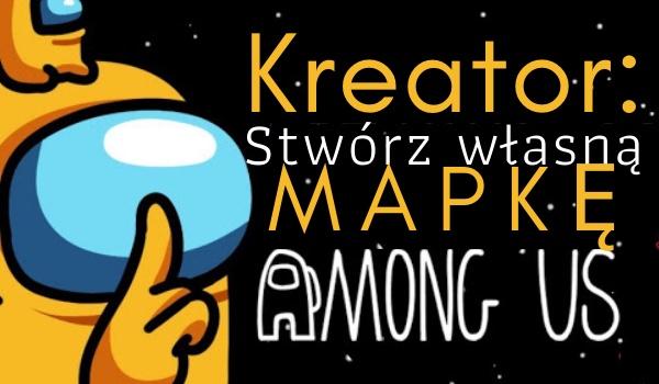 Kreator: Stwórz własną mapkę w Among Us!