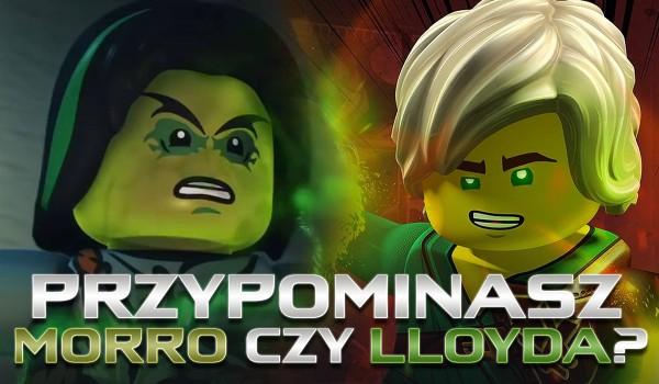 Przypominasz bardziej Morro czy Lloyda?