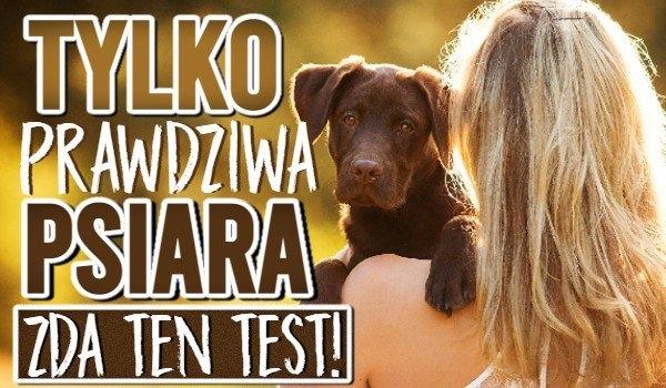 Tylko prawdziwa psiara zda ten test!