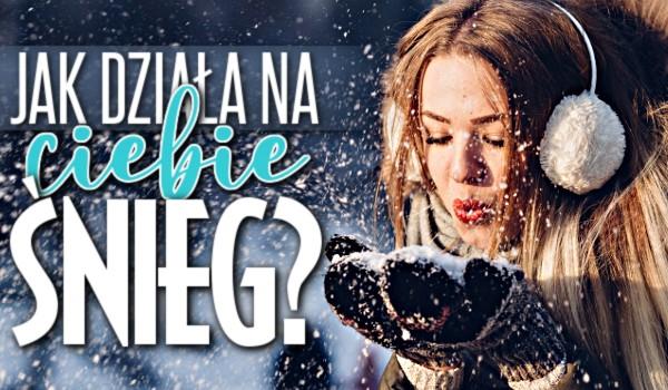 Jak działa na Ciebie śnieg?