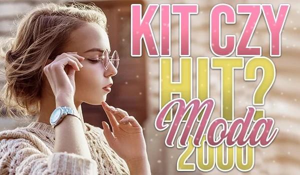 Hit czy kit? Moda 2000!