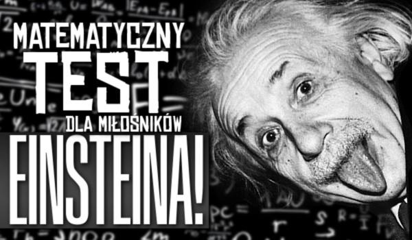 Matematyczny test dla miłośników Einsteina!