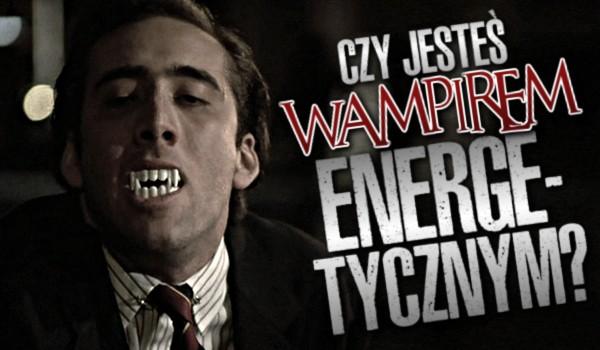 Czy jesteś wampirem energetycznym?