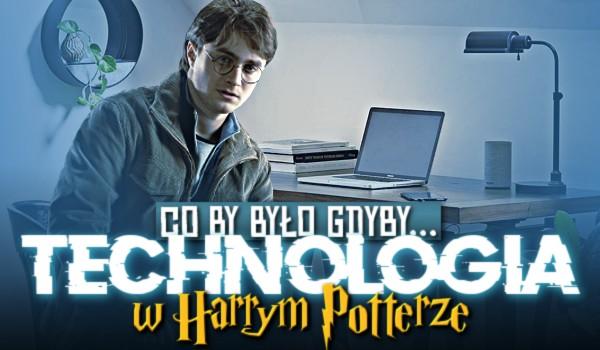 Co by było gdyby…? Technologia w Harrym Potterze!
