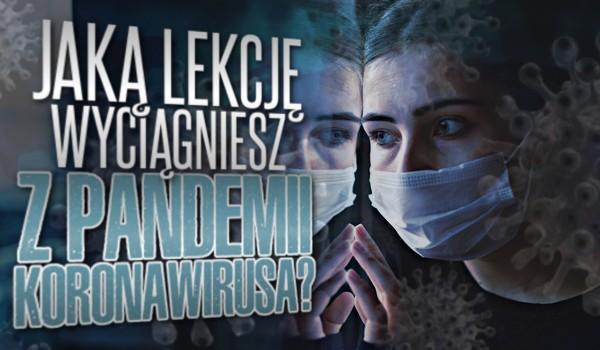 Jaką lekcję wyciągniesz z pandemii koronawirusa?