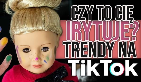 Trendy na TikToku – Czy to Cię irytuje?