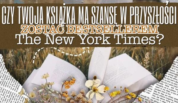 """Czy Twoja książka ma szansę w przyszłości zostać bestsellerem """"The New York Times""""?"""