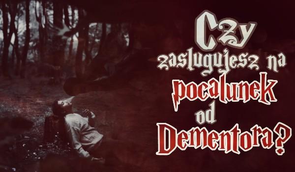 Czy zasługujesz na pocałunek od dementora?
