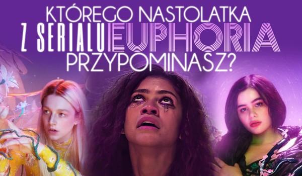 """Którego nastolatka z serialu """"Euphoria"""" przypominasz?"""