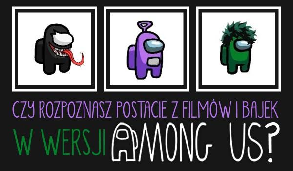 Czy rozpoznasz postacie z filmów i bajek w wersji Among Us?