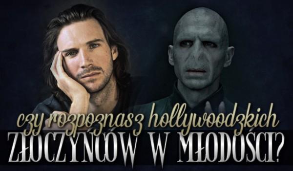 Czy rozpoznasz hollywoodzkich złoczyńców w młodości?