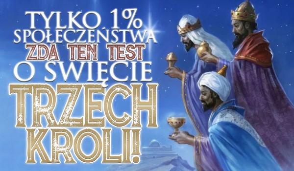 Tylko 1% społeczeństwa poprawnie rozwiąże ten test o Święcie Trzech Króli! Sprawdź, czy Tobie się uda!