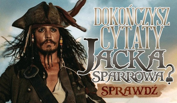 Czy dokończysz cytaty Jacka Sparrowa?
