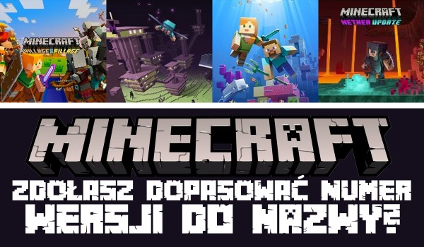 Minecraft – Zdołasz dopasować numer wersji do jej nazwy? Sprawdź!