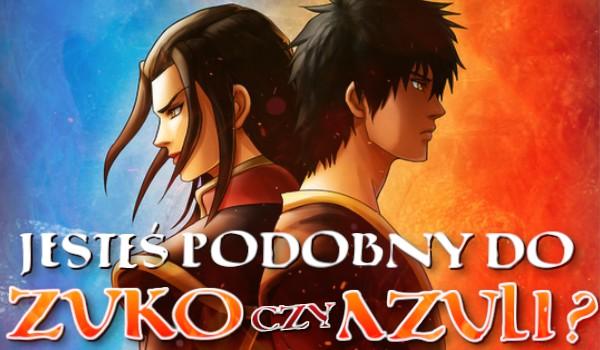 """Jesteś bardziej podobny do Zuko czy Azuli z kreskówki """"Avatar: Legenda Aanga""""?"""