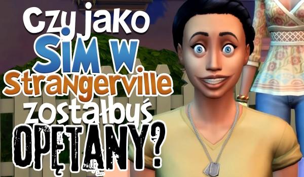 Czy jako Sim mieszkający w StrangerVille zostałbyś opętany?