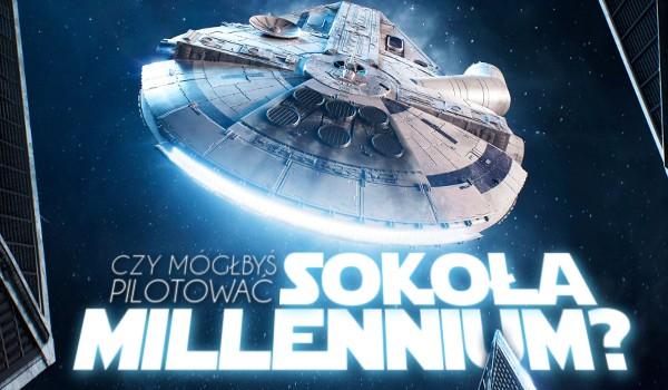 Czy mógłbyś pilotować Sokoła Millennium?