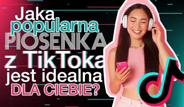 Jaka popularna piosenka z Tik Toka jest idealna dla Ciebie?