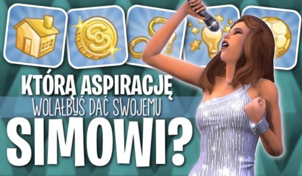 Którą aspirację wolałbyś dać swojemu Simowi?