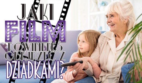 Jaki film powinieneś obejrzeć z dziadkami?