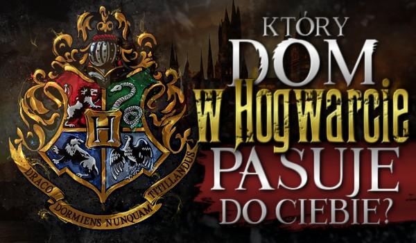 Który dom w Hogwarcie pasuje do Ciebie?