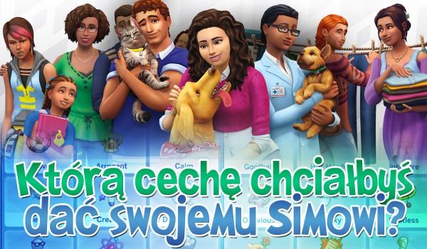 Którą cechę wolałbyś dać swojemu Simowi?