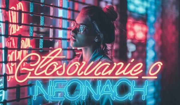 Głosowanie o neonach!
