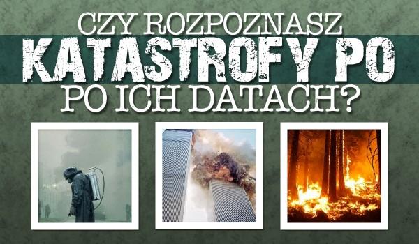 Czy rozpoznasz te znane katastrofy po ich datach wydarzenia?