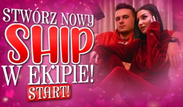 Stwórz nowy ship w Ekipie!