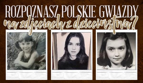Czy rozpoznasz polskie gwiazdy na zdjęciach z dzieciństwa?
