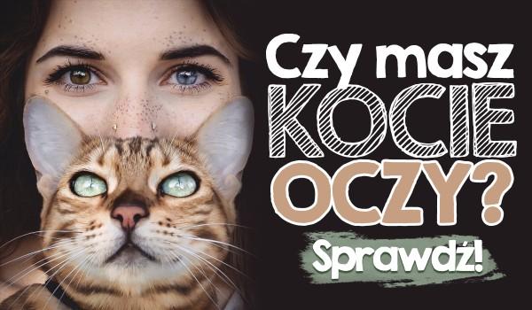 Czy masz kocie oczy?