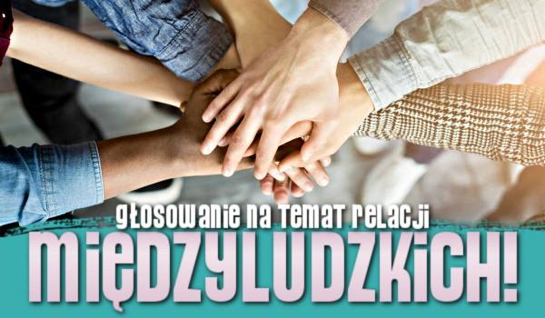 Głosowanie na temat relacji międzyludzkich!