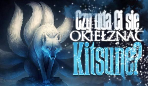 Czy uda Ci się okiełznać Kitsune?