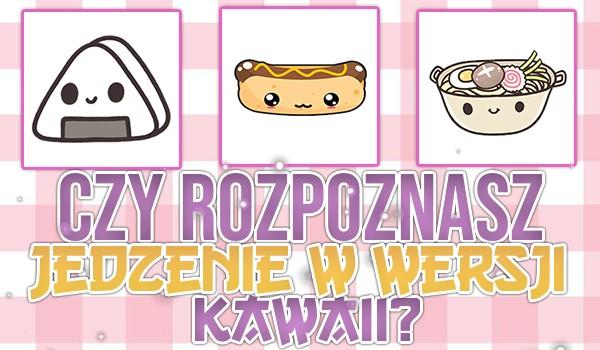 Czy rozpoznasz jedzenie w wersji kawaii?