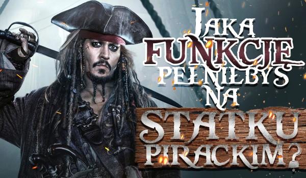 Jaką funkcję pełniłbyś na statku pirackim?