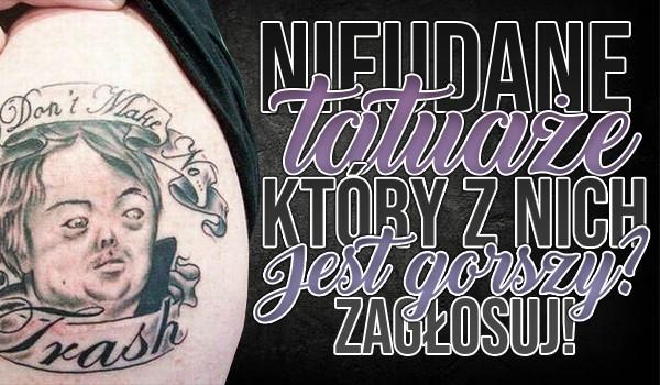 Nieudane tatuaże: Który z nich jest gorszy?