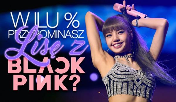 W ilu % przypominasz Lisę z Blackpink?