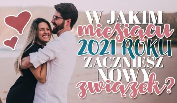 W jakim miesiącu 2021 roku zaczniesz nowy związek?